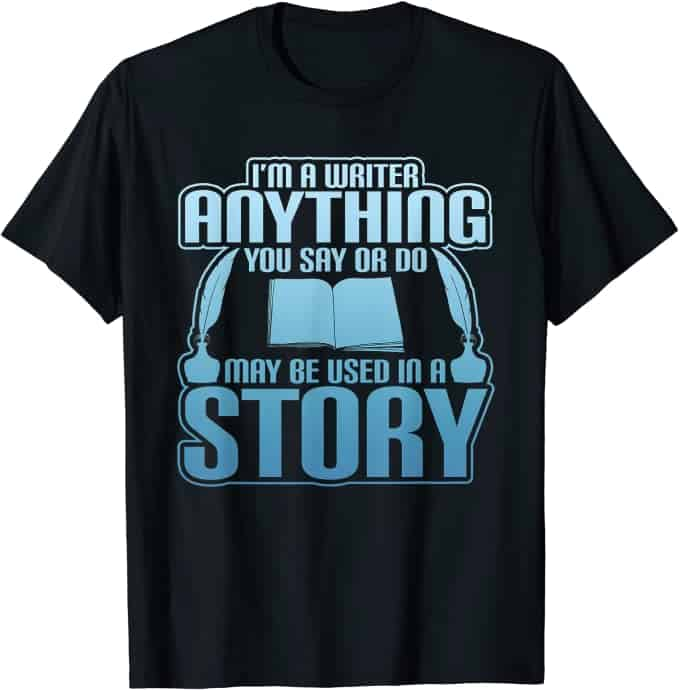Anything you say or do can be used in a story