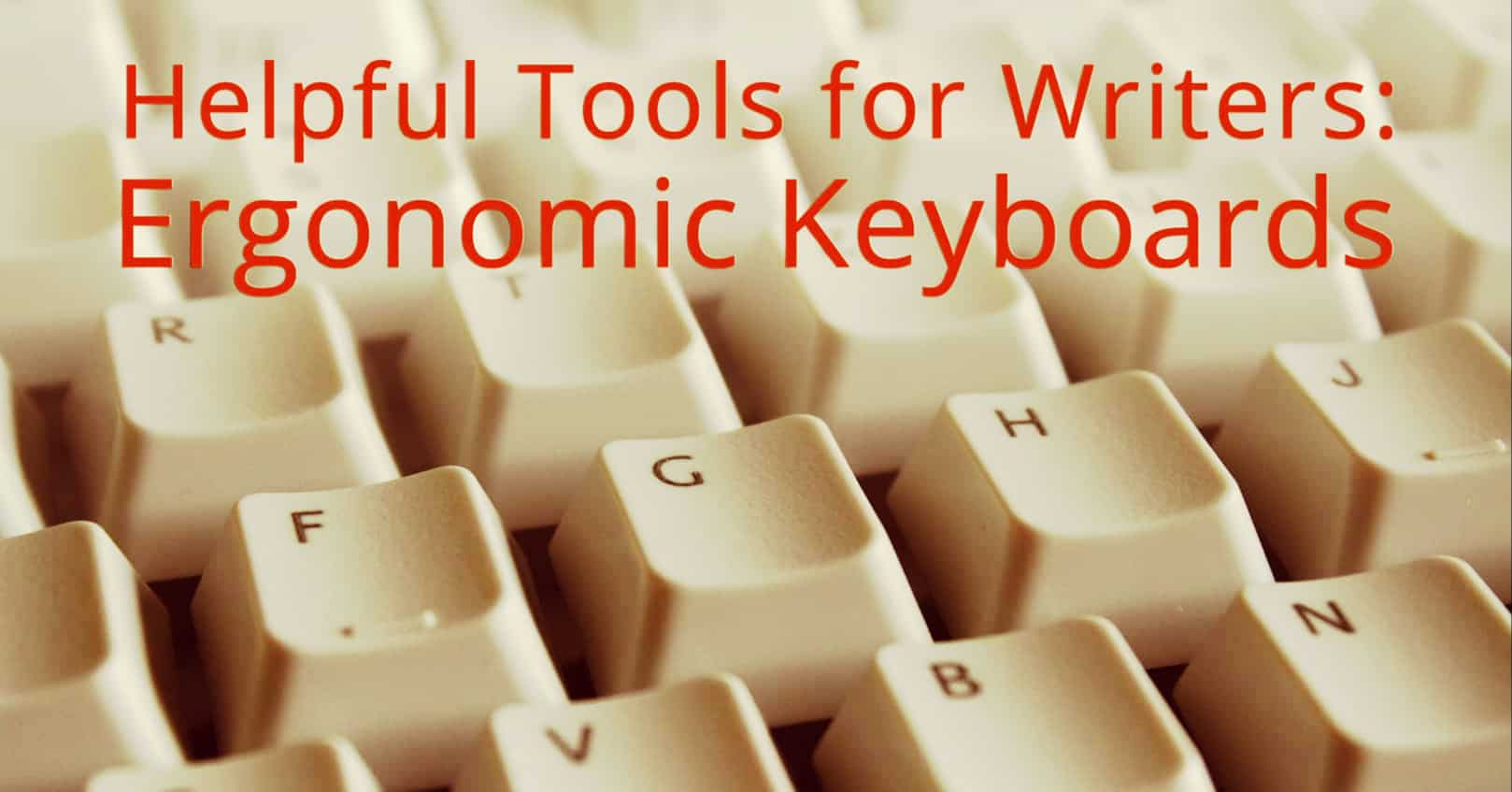 Helpful Tools for Writers: Ergonomic Keyboards