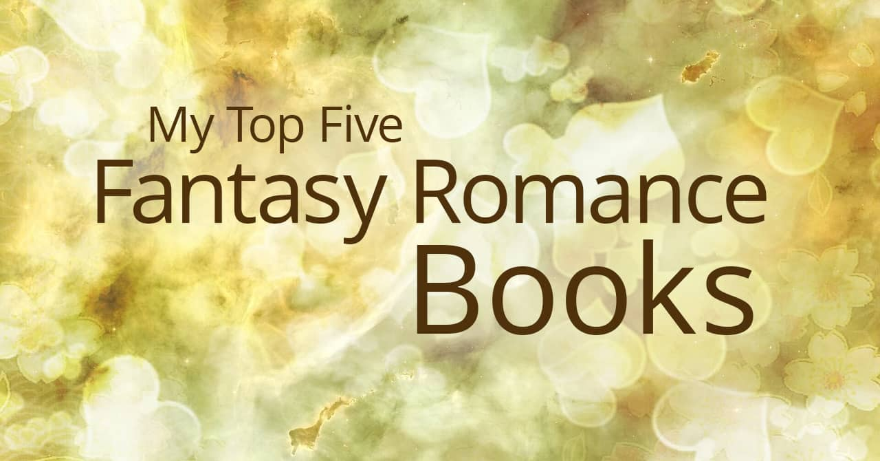 My Top 5 Fantasy Romance Books - Book Cave