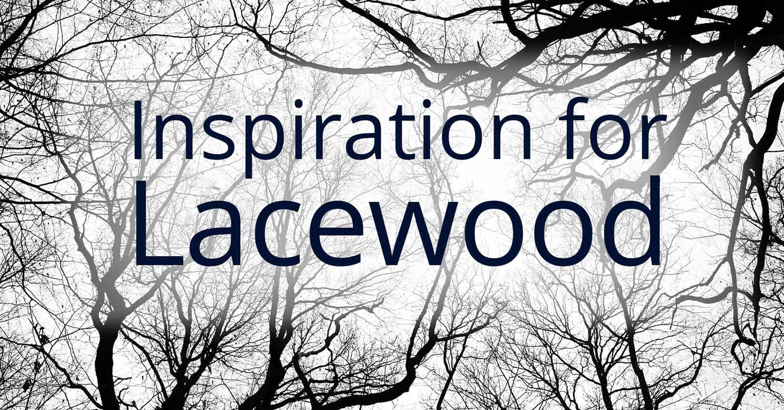 Inspiration for Lacewood