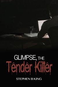 Glimpse, The Tender Killer