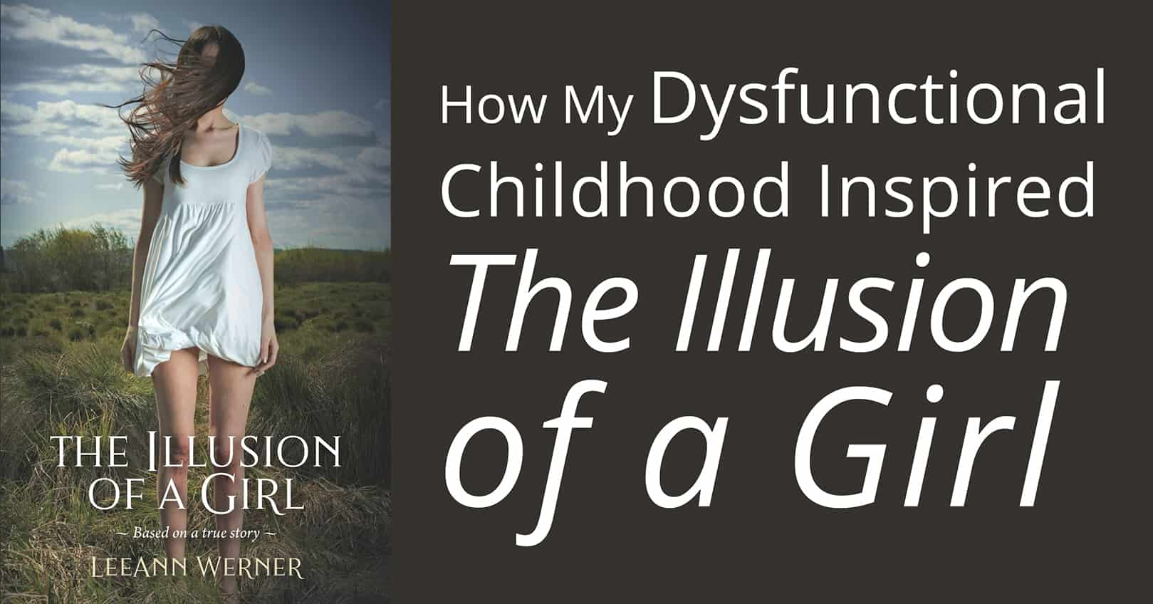 dysfunction childhood inspired Illusions of a Girl