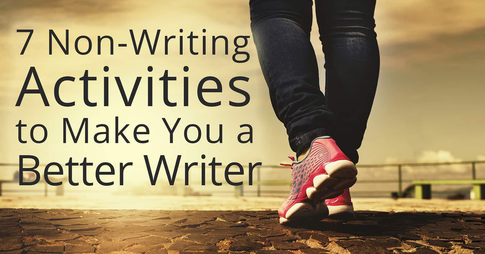 non-writing activities to make you a better writer