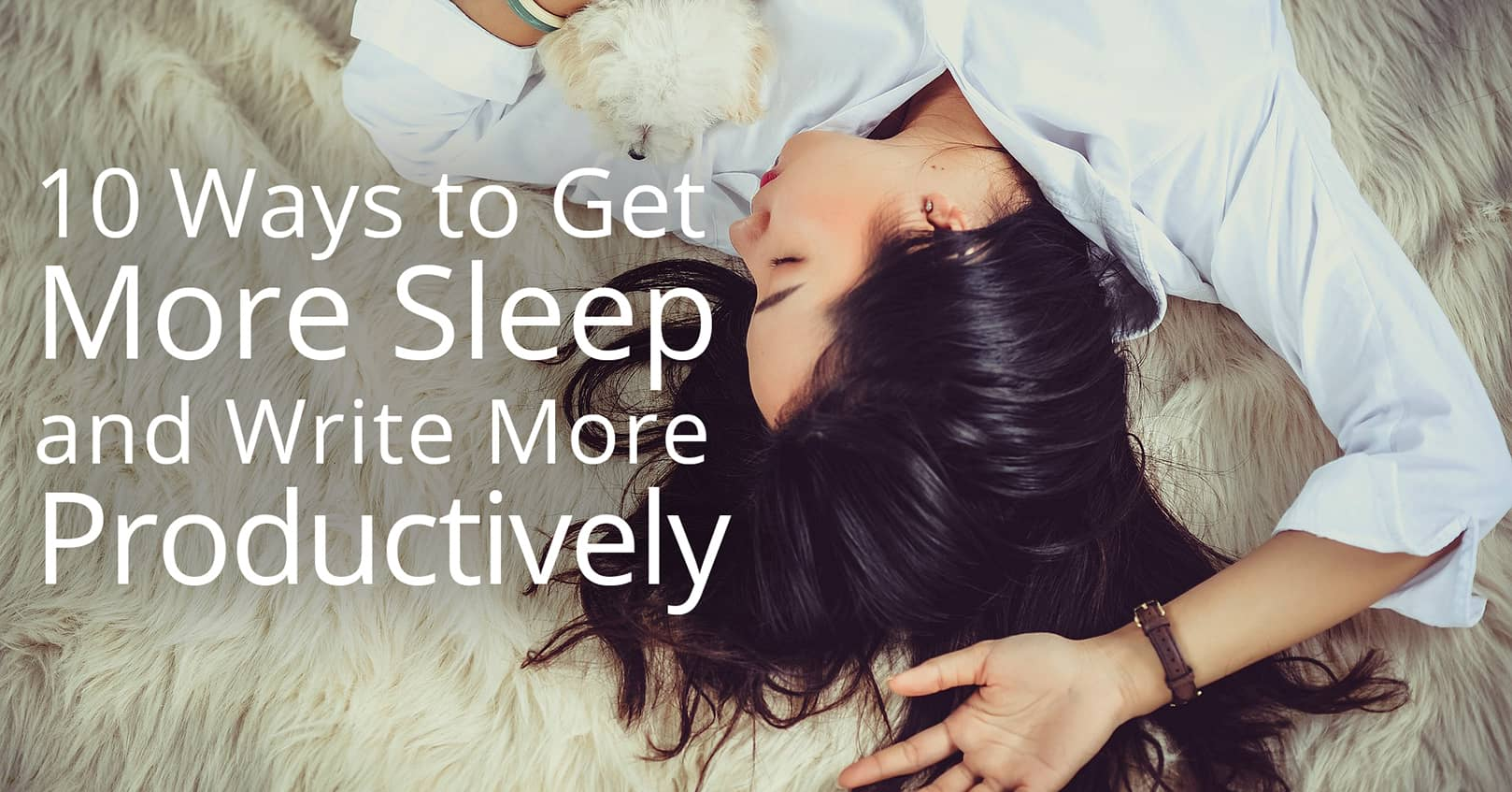 get more sleep and write more productively