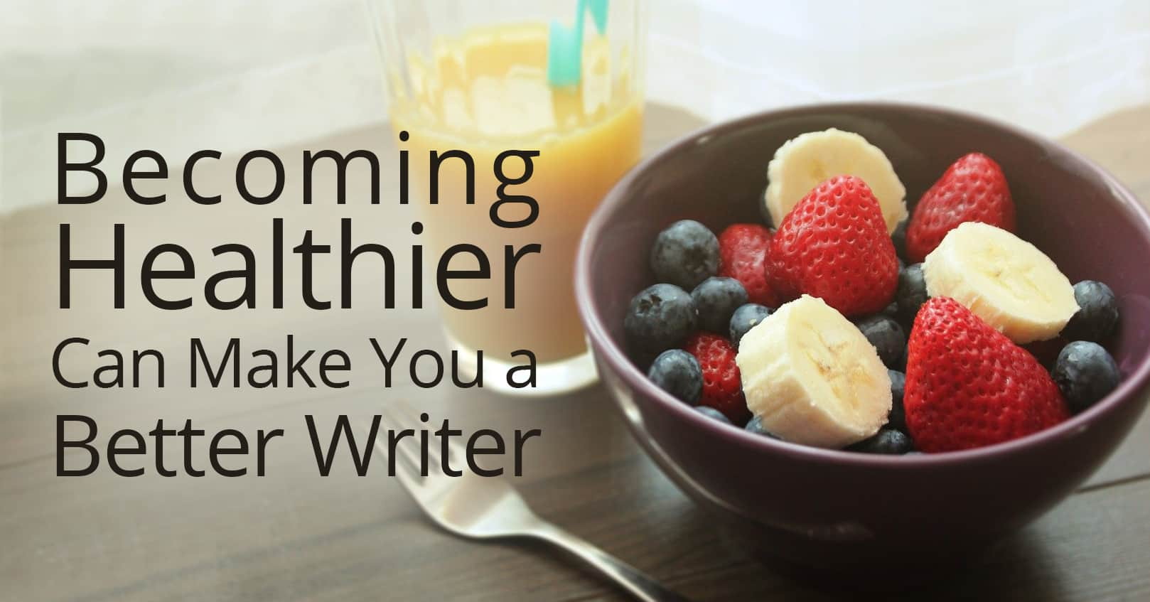 becoming healthier makes you a better writer