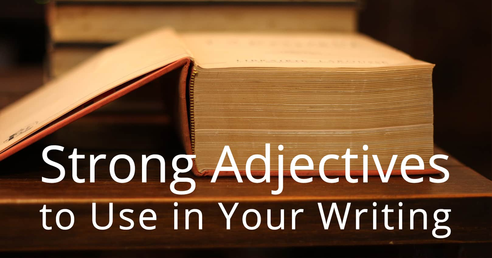 strong adjectives to use in your writing