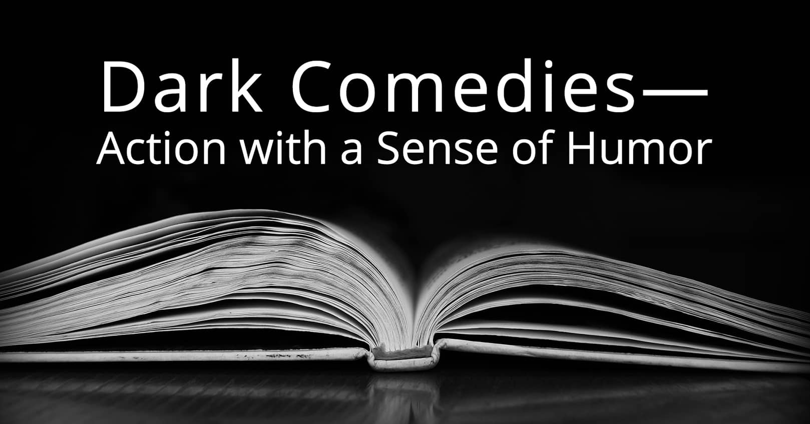 dark comedies - action with a sense of humor