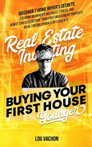 Cover for Real Estate Investing Buying Your First House Younger