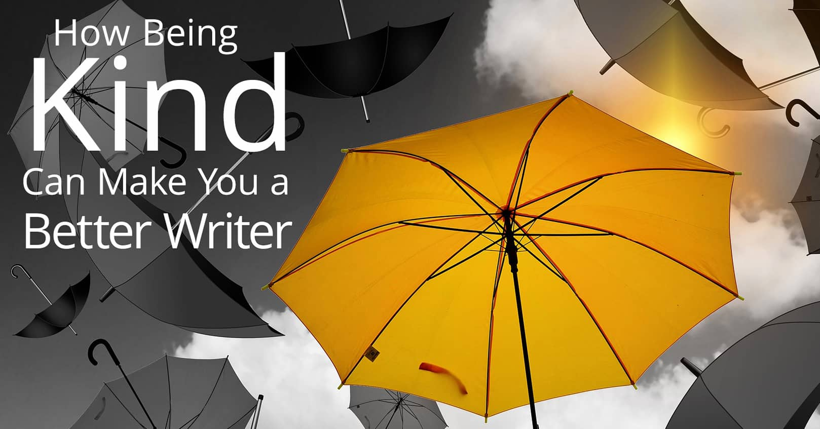 being kind makes you a better writer - kindness is a yellow umbrella