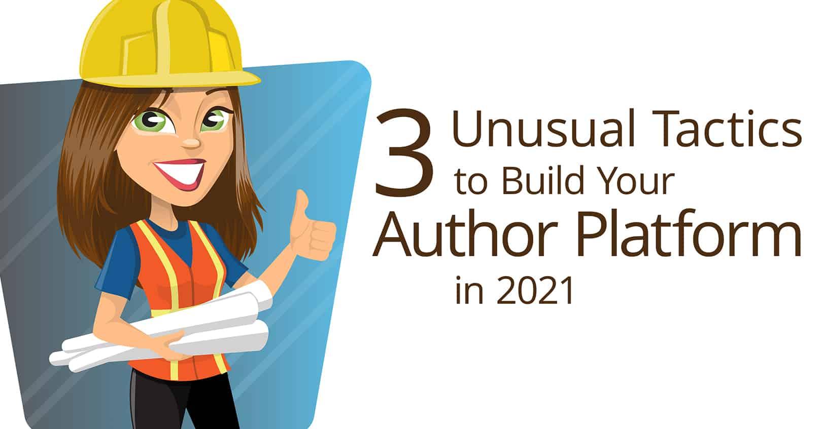 unusual tactics to build your author platform in 2021