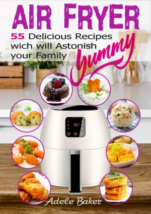 Cover for Air Fryer: 55 Delicious Recipes which will Astonish your Family