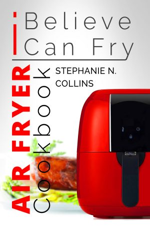 Cover for Air Fryer Cookbook: I Believe I Can Fry