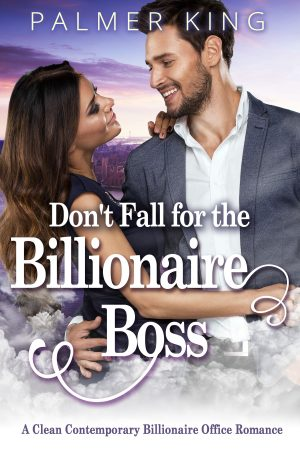 Cover for Don't Fall for the Billionaire Boss: A Clean Contemporary Office Romance