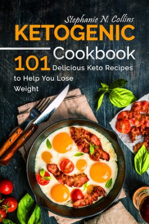 Cover for Ketogenic Cookbook: 101 Delicious Keto Recipes to Help You Lose Weight