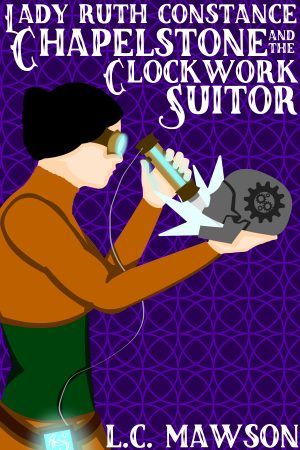 Cover for Lady Ruth Constance Chapelstone and the Clockwork Suitor