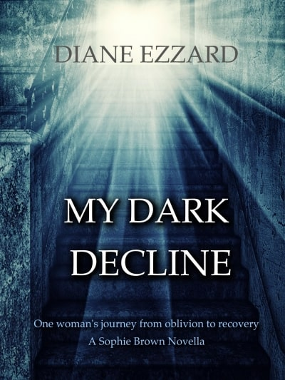 Cover for My Dark Decline: One woman's journey from oblivion to recovery