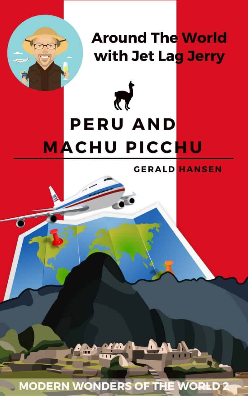 Cover for Peru and Machu Picchu: Around The World With Jet Lag Jerry 2