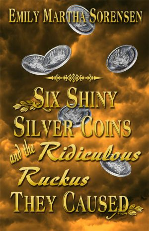 Cover for Six Shiny Silver Coins and the Ridiculous Ruckus They Caused