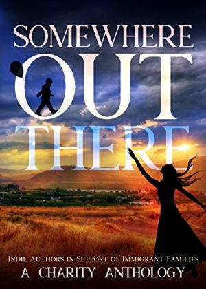 Cover for Somewhere Out There: Indie Authors in Support of Immigrant Families