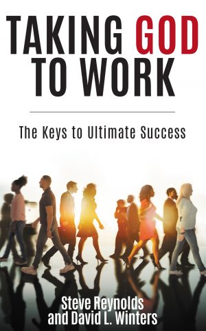 Cover for Taking God to Work: The Keys to Ultimate Success