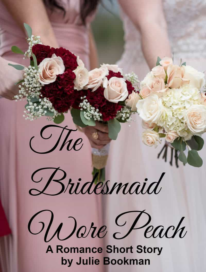 Cover for The Bridesmaid Wore Peach: A Romantic Short Story