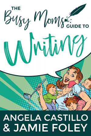 Cover for The Busy Mom's Guide to Writing