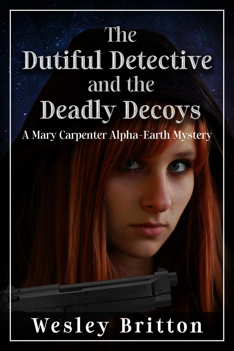 Cover for The Dutiful Detective and the Deadly Decoys: A Mary Carpenter Alpha-Earth Mystery