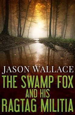 Cover for The Swamp Fox and his Ragtag Militia