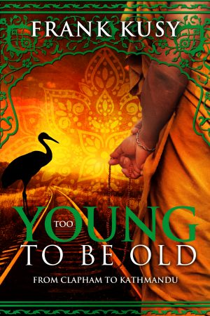 Cover for Too Young to be Old: from Clapham to Kathmandu