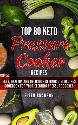 Cover for Top 80 Keto Pressure Cooker Recipes