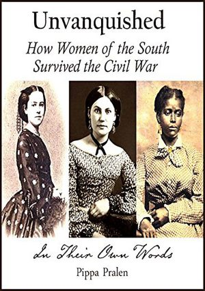 Cover for Unvanquished: How Women of the South Survived the Civil War