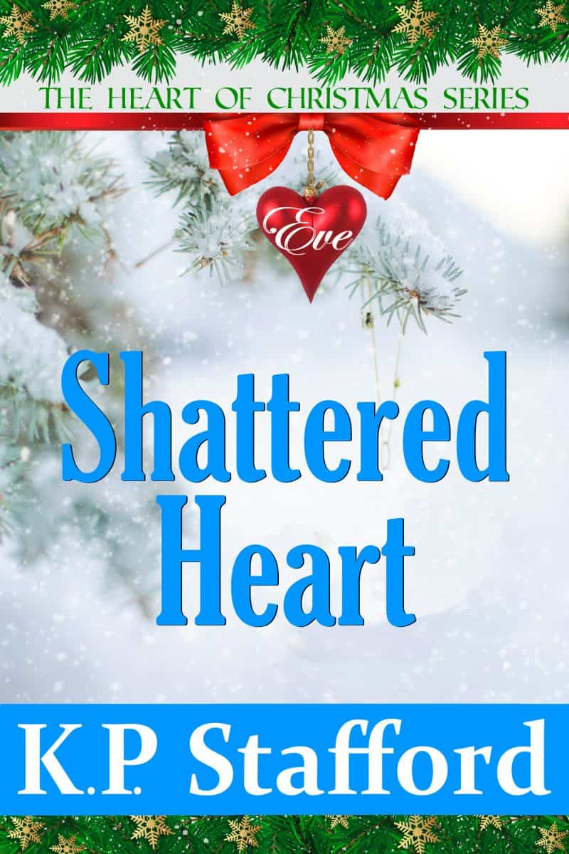 Cover for Shattered Heart: The Heart of Christmas Series (A Short Clean Christmas Romance - Eve's Story - Book 1)
