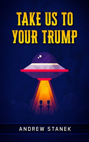 Cover for Take Us to Your Trump
