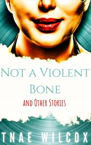 Cover for Not a Violent Bone and Other Stories