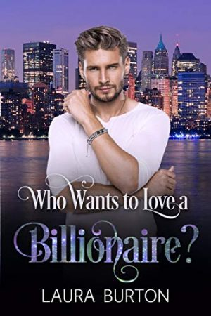 Cover for Who Wants to Love a Billionaire?