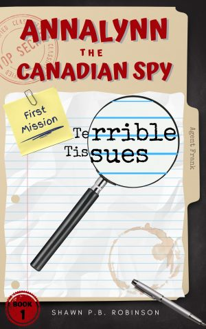 Cover for Annalynn the Canadian Spy: Terrible Tissues