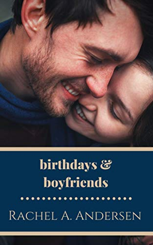 Cover for Birthdays and Boyfriends: A Sweet, Second Chance Romance Novelette