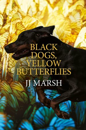 Cover for Black Dogs, Yellow Butterflies