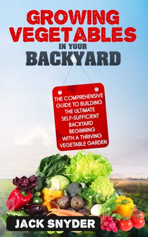 Cover for Growing Vegetables in Your Backyard