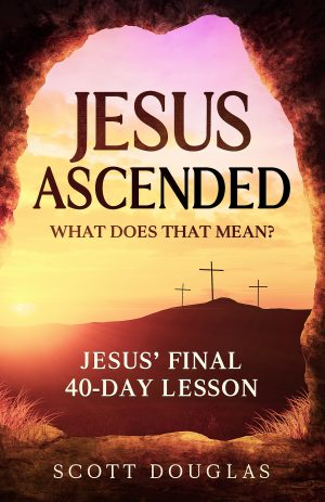 Cover for Jesus Ascended. What Does That Mean?