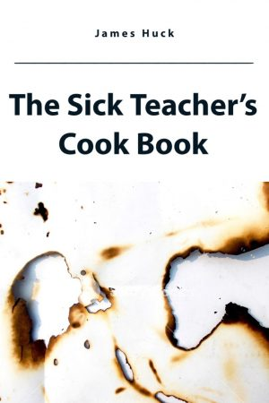 Cover for The Sick Teacher's Cook Book