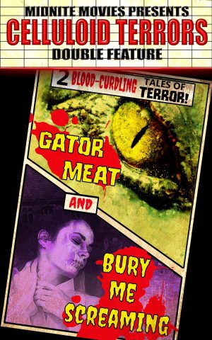 Cover for Celluloid Terrors Double Feature: Gator Meat and Bury Me Screaming