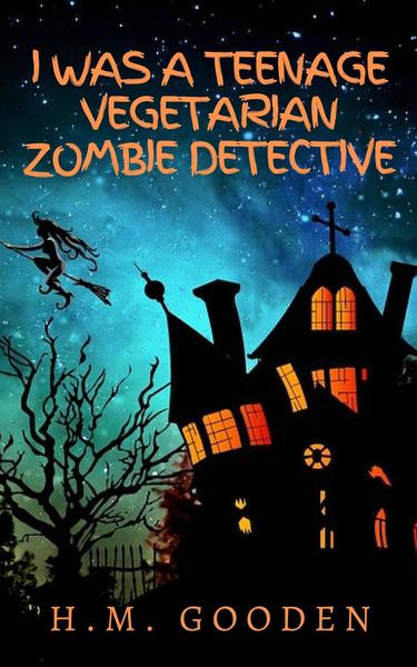 Cover for I was a Teenage Zombie Vegetarian Detective