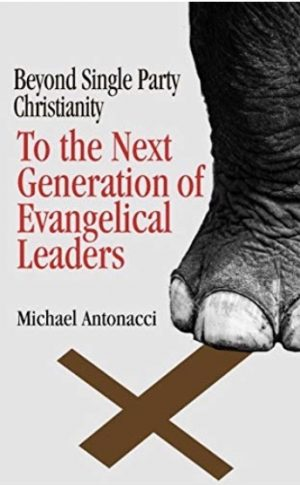 Cover for To the Next Generation of Evangelical Leaders: Beyond Single Party Christianity