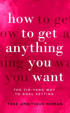 Cover for How to Get Anything You Want: The Yin-Yang Way to Goal Setting