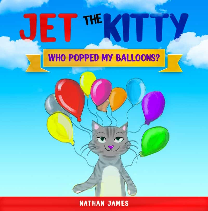 Cover for Jet The Kitty: Who Popped My Balloons?: A Fun Rhyming Book Mystery For Children Ages 3-6