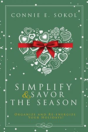 Cover for Simplify & Savor the Season: Organize and Re-energize Your Holidays!
