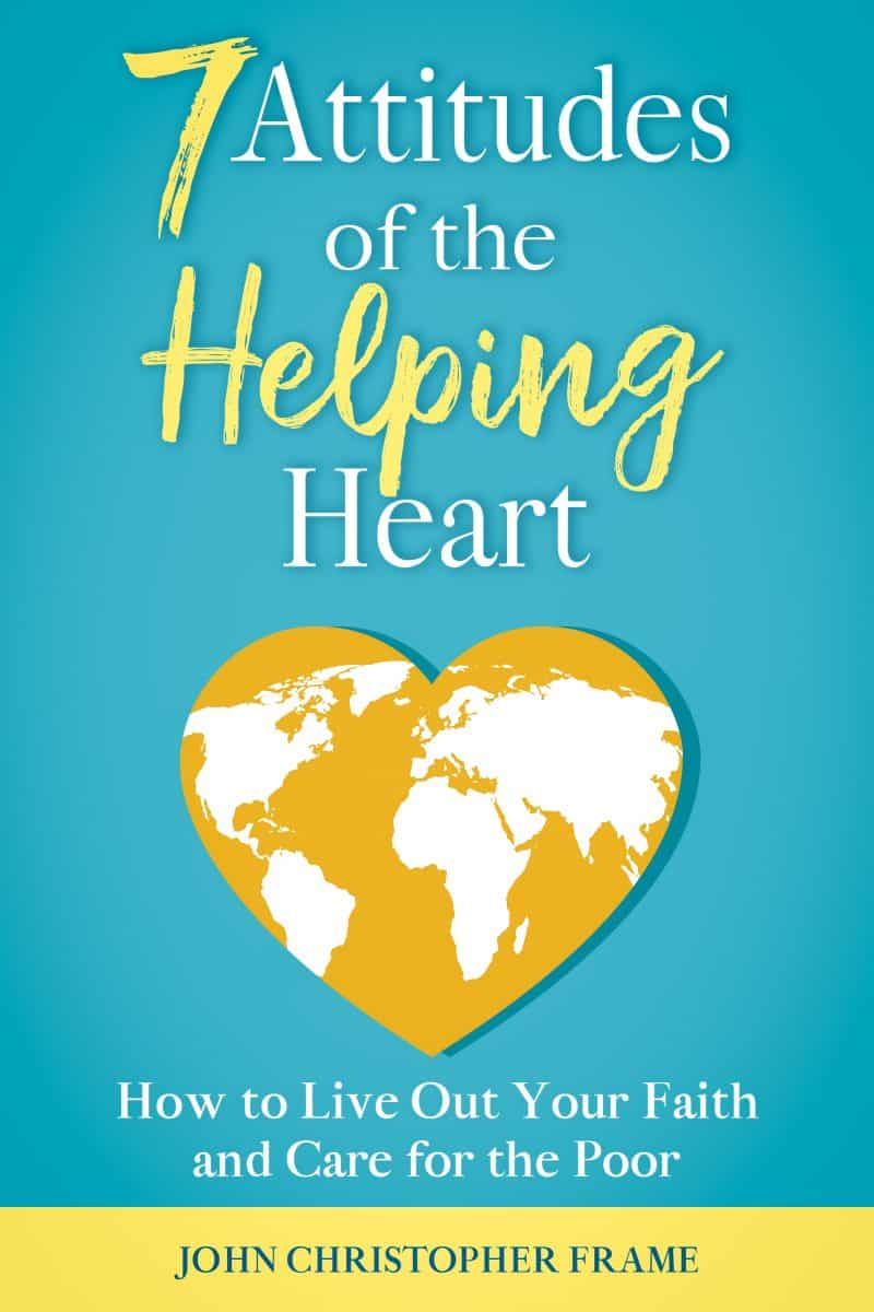Cover for 7 Attitudes of the Helping Heart: How to Live Out Your Faith and Care for the Poor