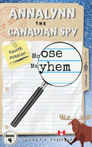 Cover for Annalynn the Canadian Spy: Moose Mayhem