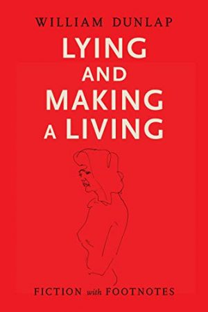 Cover for Lying and Making a Living: Fiction with Footnotes